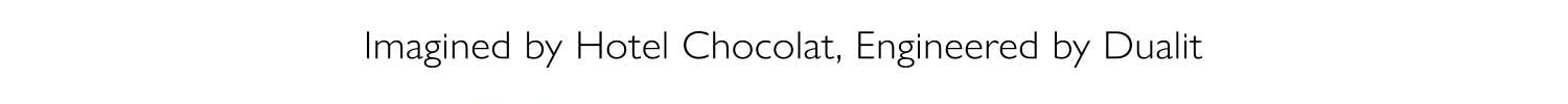 Imagined by Hotel Chocolat, Engineered by Dualit